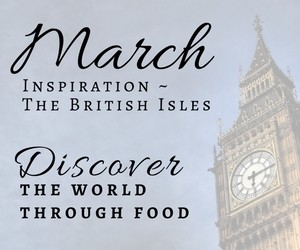 March - Recipes Inspired by the British Isle! Discover the World Through Food with @LittleFiggyFood